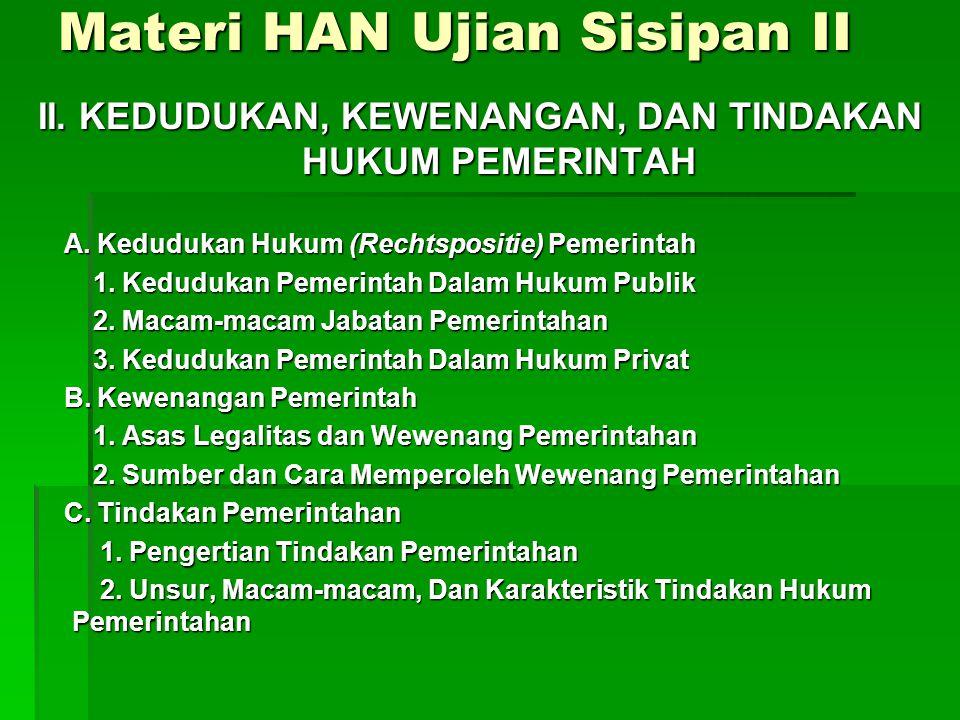 Materi HAN Ujian Sisipan II II.KEDUDUKAN, KEWENANGAN, DAN TINDAKAN HUKUM PEMERINTAH A.