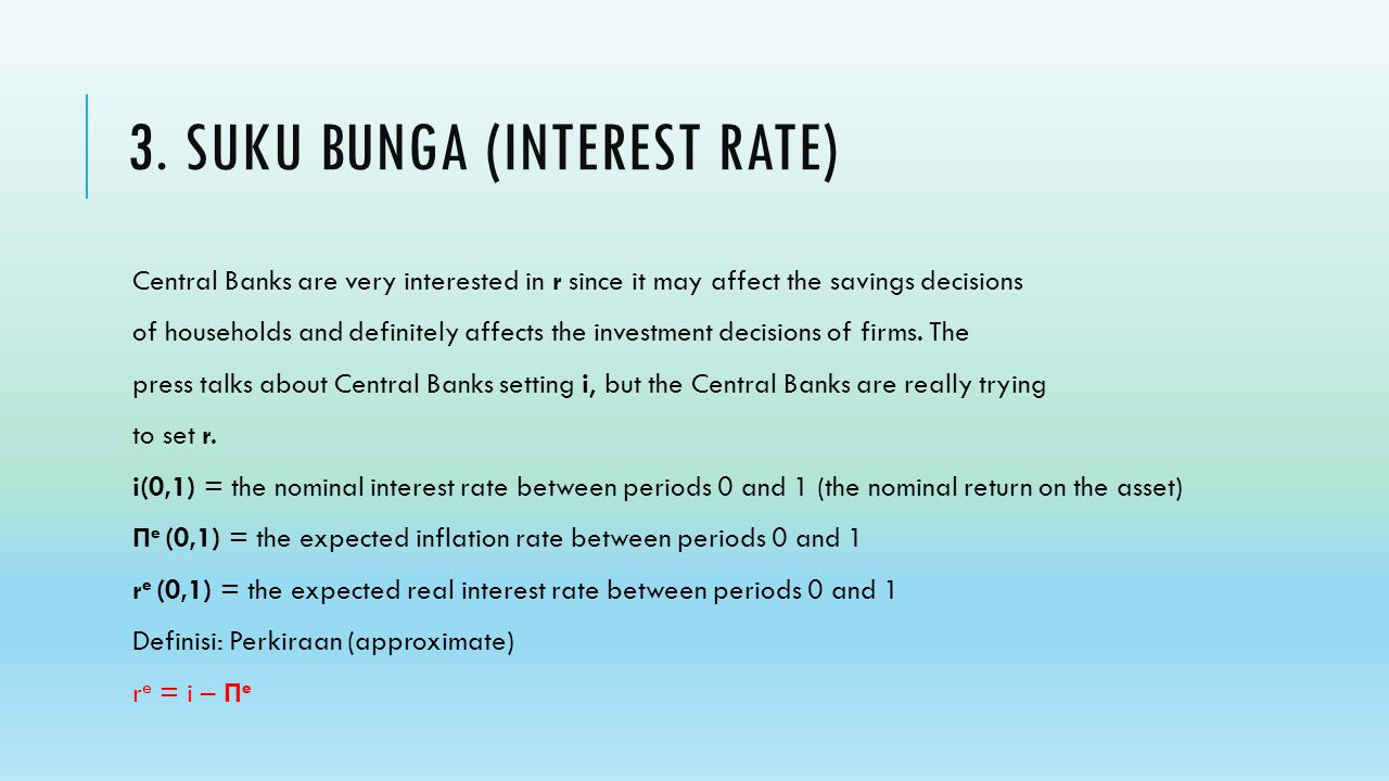 3. SUKU BUNGA (INTEREST RATE) Central Banks are very interested in r since it may affect the savings decisions of households and definitely affects th