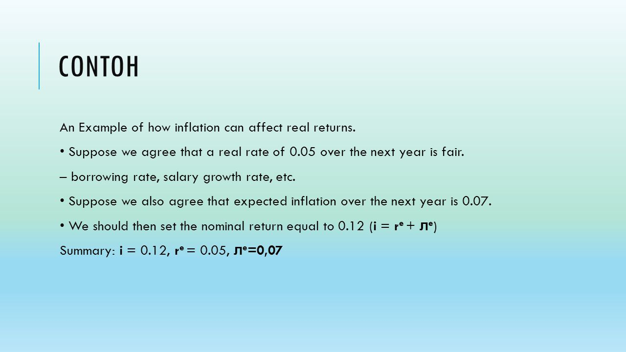 CONTOH An Example of how inflation can affect real returns. Suppose we agree that a real rate of 0.05 over the next year is fair. – borrowing rate, sa