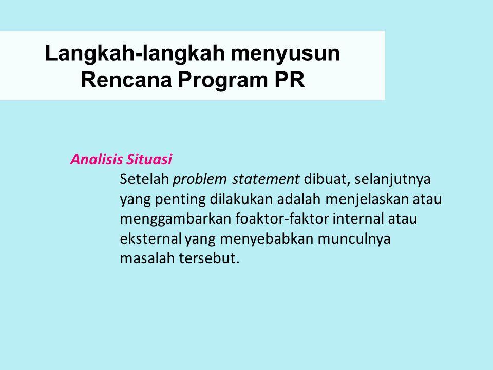 Langkah-langkah menyusun Rencana Program PR Analisis Situasi Setelah problem statement dibuat, selanjutnya yang penting dilakukan adalah menjelaskan a
