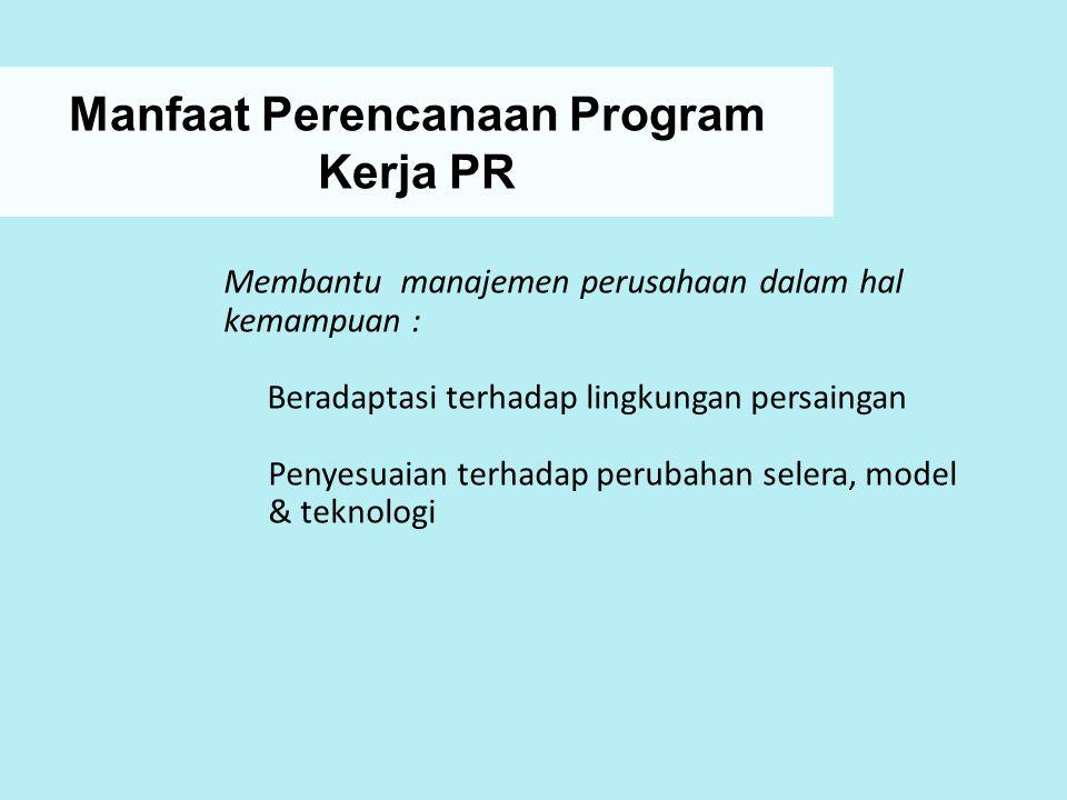 Manfaat Perencanaan Program Kerja PR Membantu manajemen perusahaan dalam hal kemampuan : Beradaptasi terhadap lingkungan persaingan Penyesuaian terhad