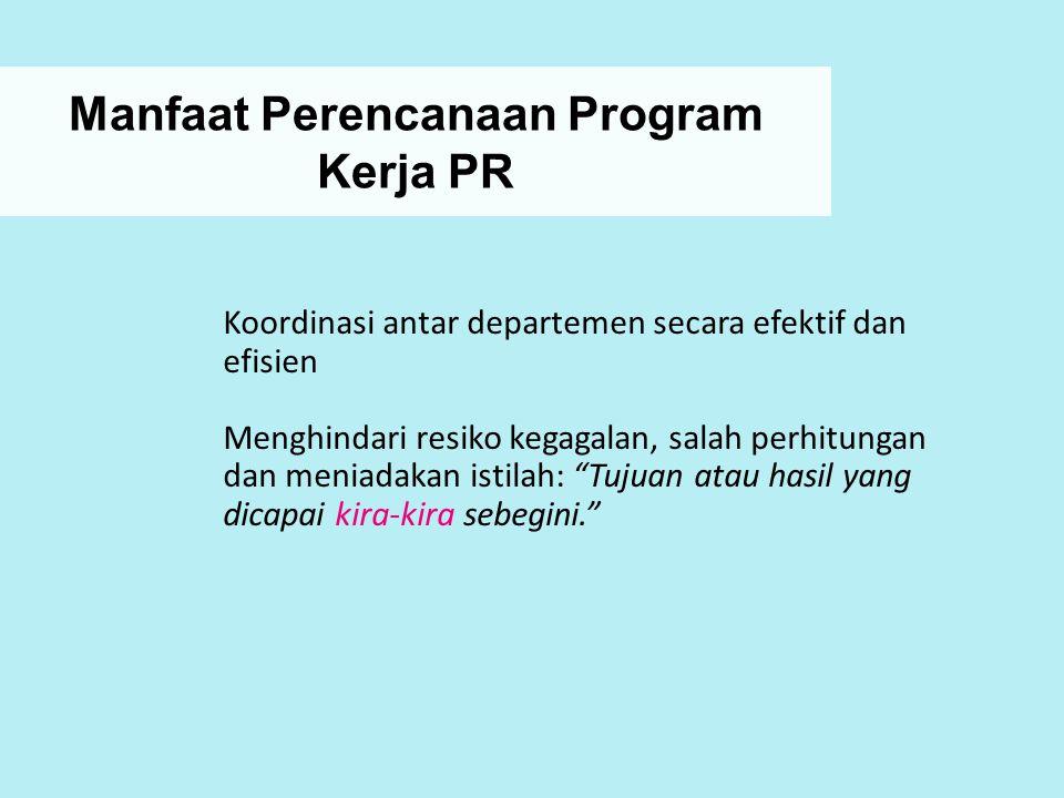 Manfaat Perencanaan Program Kerja PR Koordinasi antar departemen secara efektif dan efisien Menghindari resiko kegagalan, salah perhitungan dan meniad
