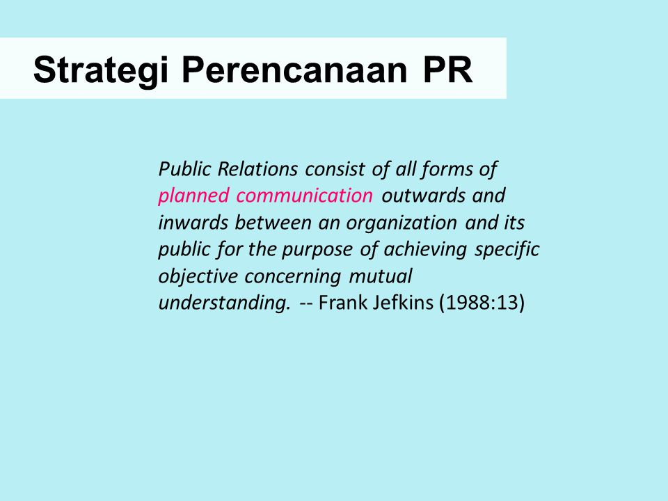 Strategi Perencanaan PR Public Relations consist of all forms of planned communication outwards and inwards between an organization and its public for