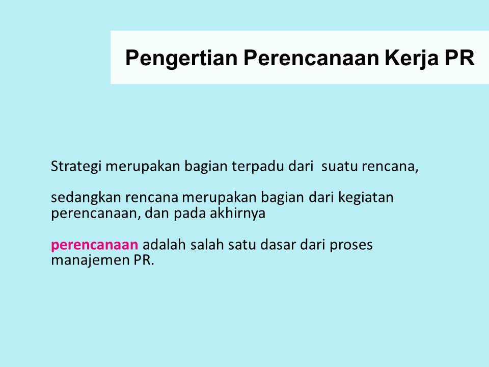 Pengertian Perencanaan Kerja PR Strategi merupakan bagian terpadu dari suatu rencana, sedangkan rencana merupakan bagian dari kegiatan perencanaan, da