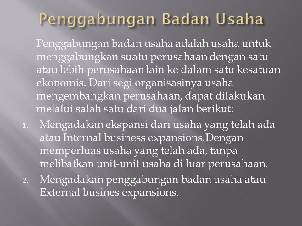 Penggabungan badan usaha adalah usaha untuk menggabungkan suatu perusahaan dengan satu atau lebih perusahaan lain ke dalam satu kesatuan ekonomis. Dar