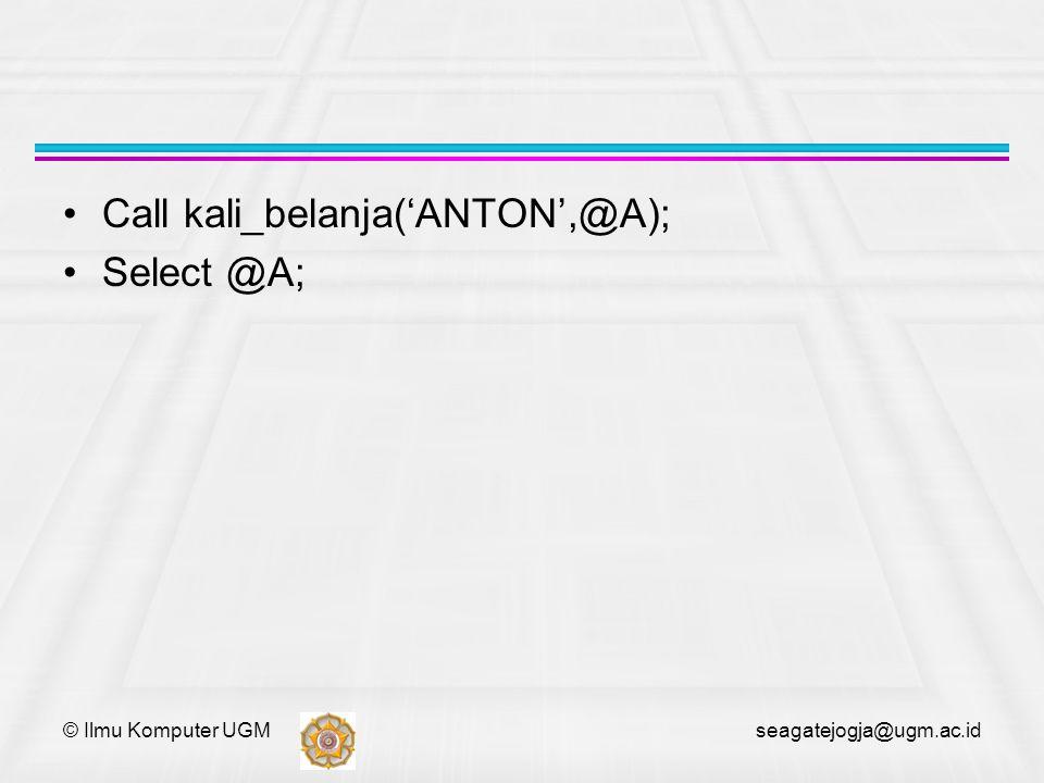 © Ilmu Komputer UGM seagatejogja@ugm.ac.id Call kali_belanja('ANTON',@A); Select @A;