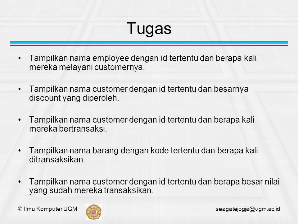 © Ilmu Komputer UGM seagatejogja@ugm.ac.id Tugas Tampilkan nama employee dengan id tertentu dan berapa kali mereka melayani customernya. Tampilkan nam