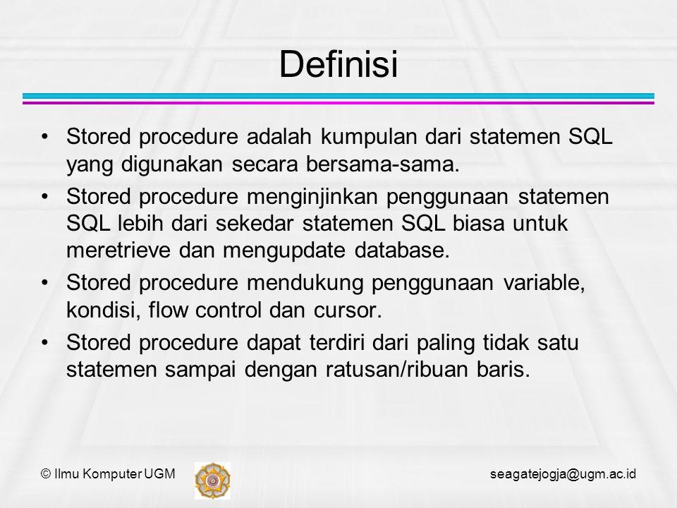 © Ilmu Komputer UGM seagatejogja@ugm.ac.id create procedure kali_belanja (in cust_id varchar(5), out kali_belanja int) begin select count(cust_id) into kali_belanja from orders where customerid = cust_id; end