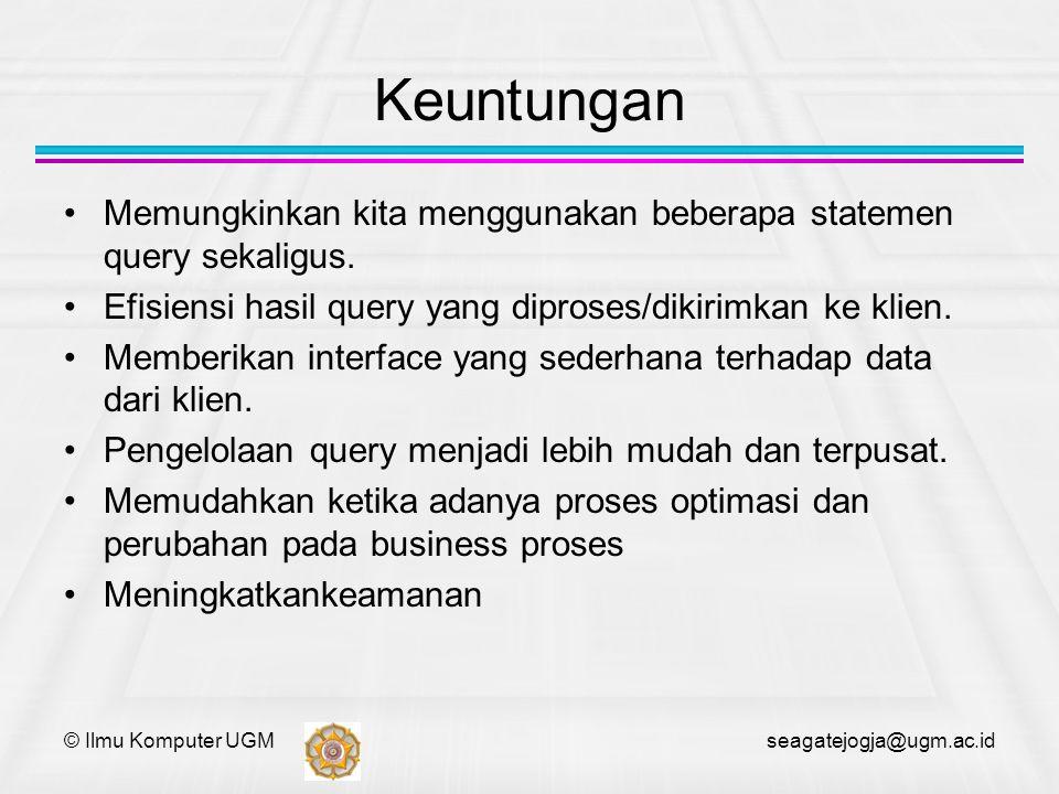 © Ilmu Komputer UGM seagatejogja@ugm.ac.id Keuntungan Memungkinkan kita menggunakan beberapa statemen query sekaligus. Efisiensi hasil query yang dipr