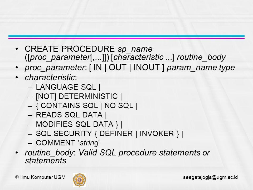 © Ilmu Komputer UGM seagatejogja@ugm.ac.id Contoh Create procedure tampil_customers() Select * from customers; Digunakan untuk menampilkan seluruh data customer; Call tampil_customers();