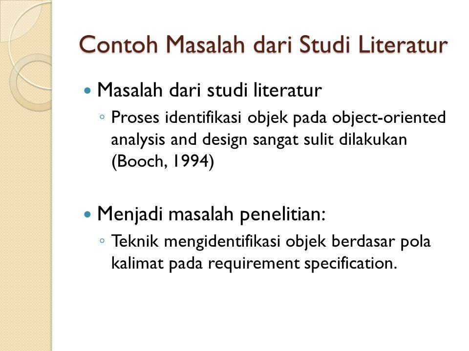 Contoh Masalah dari Studi Literatur Masalah dari studi literatur ◦ Proses identifikasi objek pada object-oriented analysis and design sangat sulit dil