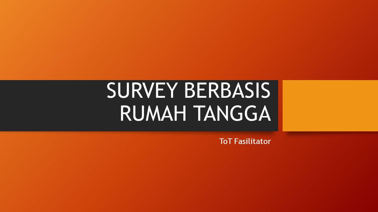 SURVEY BERBASIS RUMAH TANGGA ToT Fasilitator
