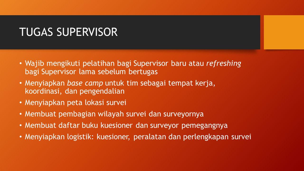 TUGAS SUPERVISOR Bertanggungjawab terhadap administrasi dan keuangan tim dan membuat laporannya Memeriksa isi kuesioner dan kebenarannya dan mengumpulkannya dari seluruh enumerator/surveyor anggota timnya.