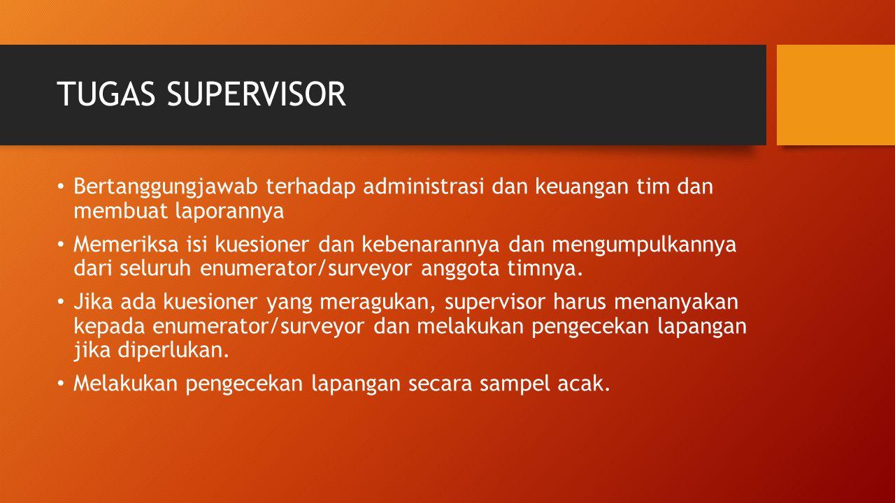 TUGAS SUPERVISOR Bertanggungjawab terhadap administrasi dan keuangan tim dan membuat laporannya Memeriksa isi kuesioner dan kebenarannya dan mengumpul