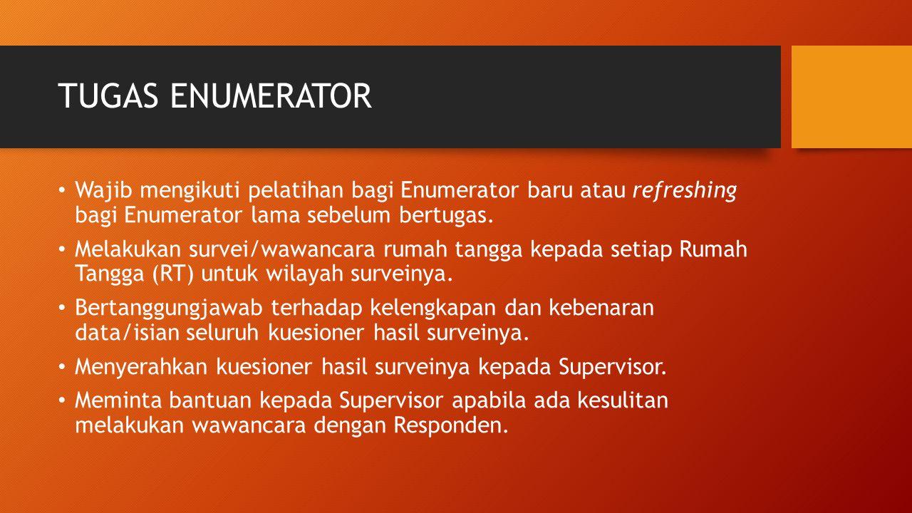 TUGAS ENUMERATOR Wajib mengikuti pelatihan bagi Enumerator baru atau refreshing bagi Enumerator lama sebelum bertugas. Melakukan survei/wawancara ruma