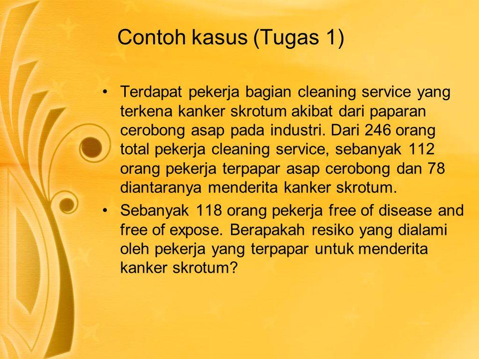Contoh kasus (Tugas 1) Terdapat pekerja bagian cleaning service yang terkena kanker skrotum akibat dari paparan cerobong asap pada industri. Dari 246