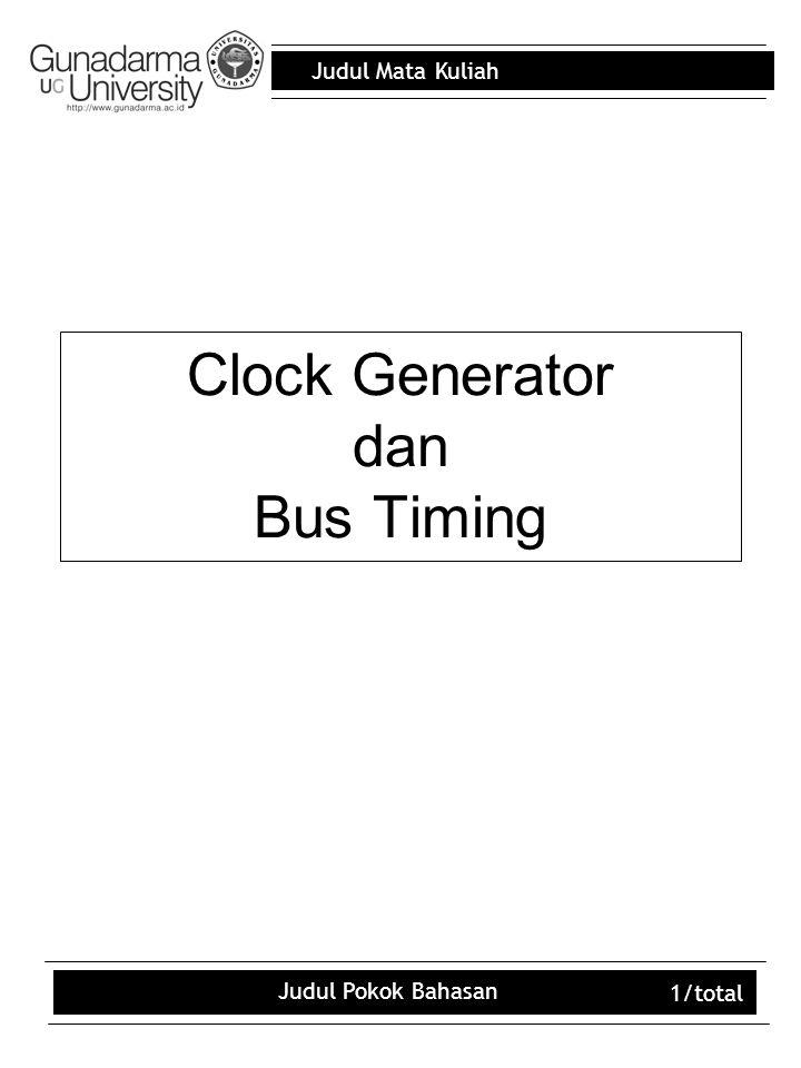 Judul Mata Kuliah Judul Pokok Bahasan 1/total Clock Generator dan Bus Timing