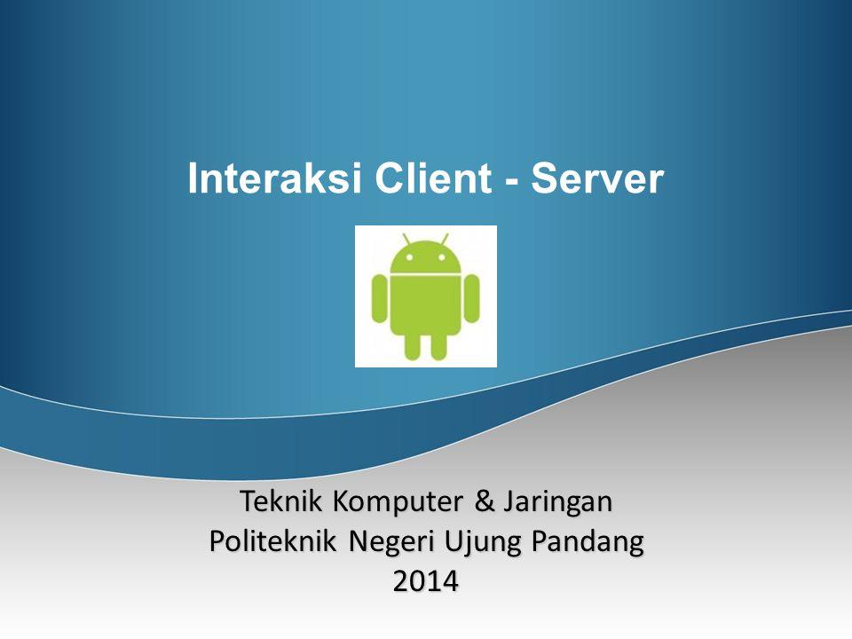 Interaksi Client - Server Teknik Komputer & Jaringan Politeknik Negeri Ujung Pandang 2014
