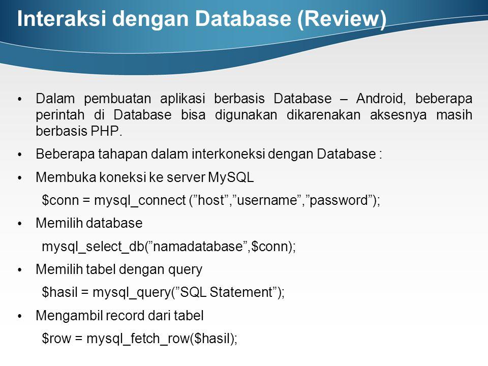 Interaksi dengan Database (Review) Dalam pembuatan aplikasi berbasis Database – Android, beberapa perintah di Database bisa digunakan dikarenakan akse