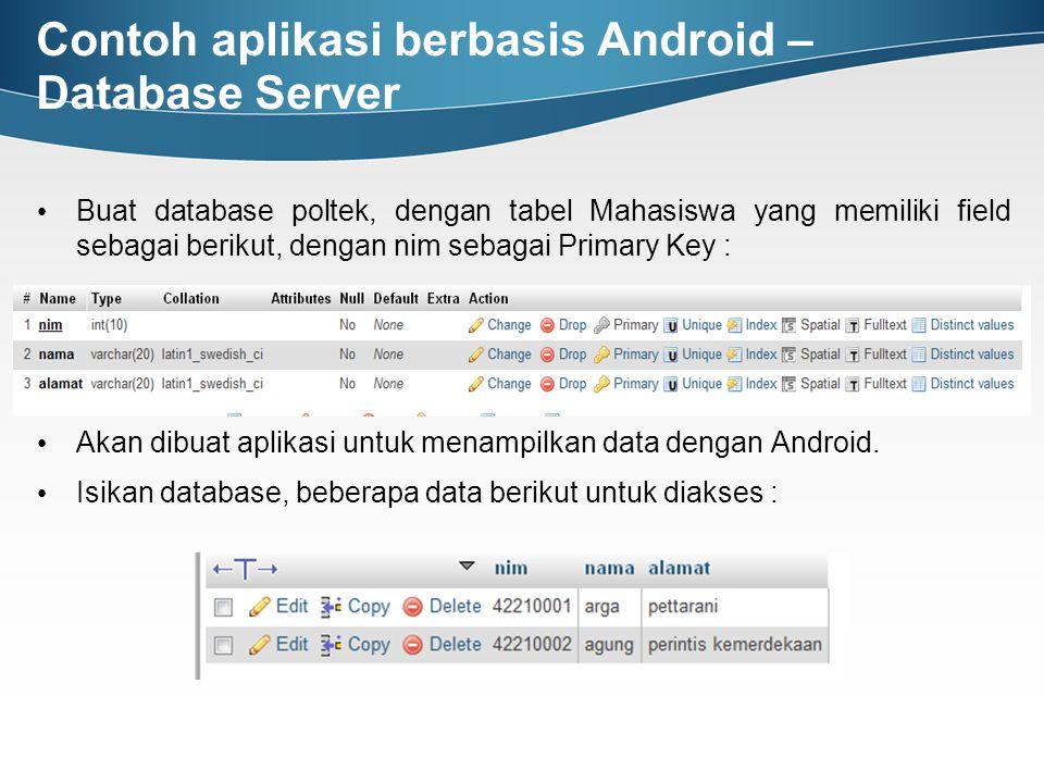 Contoh aplikasi berbasis Android – Database Server Buat database poltek, dengan tabel Mahasiswa yang memiliki field sebagai berikut, dengan nim sebaga