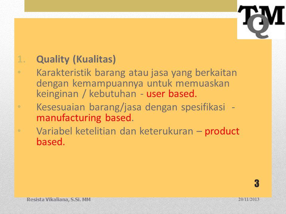 1.Quality (Kualitas) Karakteristik barang atau jasa yang berkaitan dengan kemampuannya untuk memuaskan keinginan / kebutuhan - user based. Kesesuaian