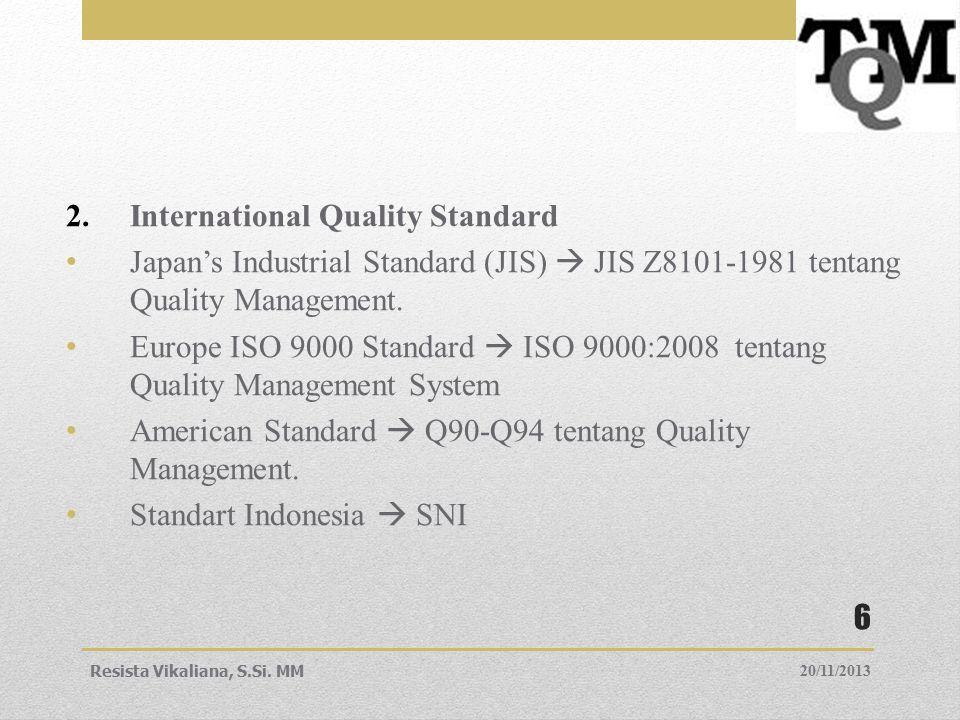 3.Total Quality Management (TQM)  Penerapan kualitas pada seluruh organisasi dari pemasok sampai konsumen.