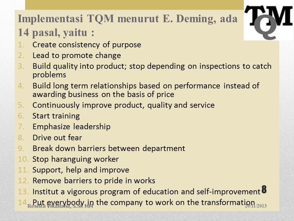 Ada 5 konsep untuk melaksanakan TQM secara efektif,yaitu: 1.Continuous Improvement  never ending improvement of process.