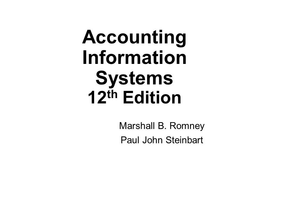 Accounting Information Systems 12 th Edition Marshall B. Romney Paul John Steinbart