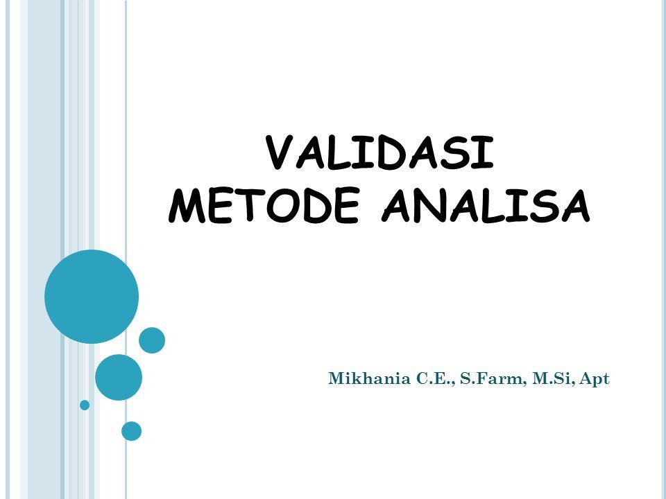 VALIDASI METODE ANALISA Mikhania C.E., S.Farm, M.Si, Apt