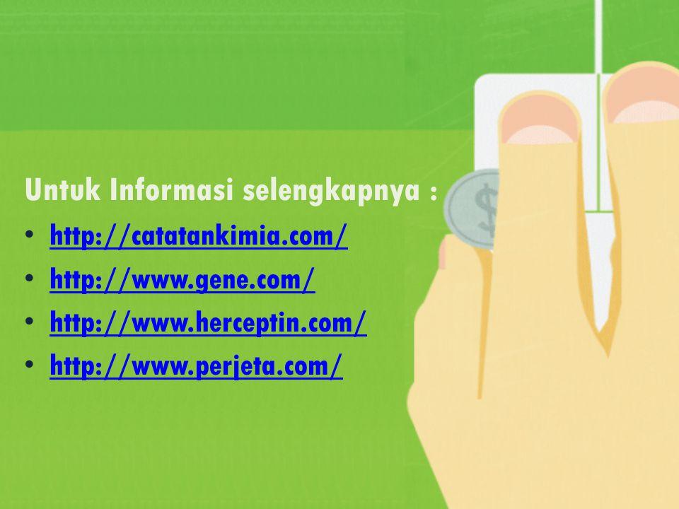 Untuk Informasi selengkapnya : http://catatankimia.com/ http://www.gene.com/ http://www.herceptin.com/ http://www.perjeta.com/