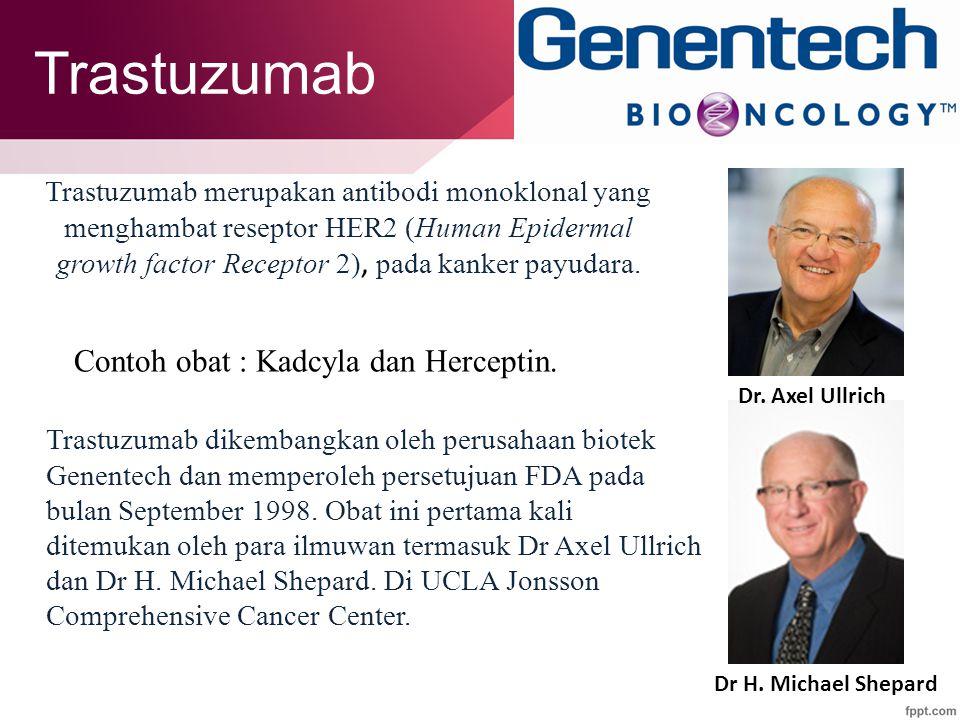 Trastuzumab Trastuzumab dikembangkan oleh perusahaan biotek Genentech dan memperoleh persetujuan FDA pada bulan September 1998.