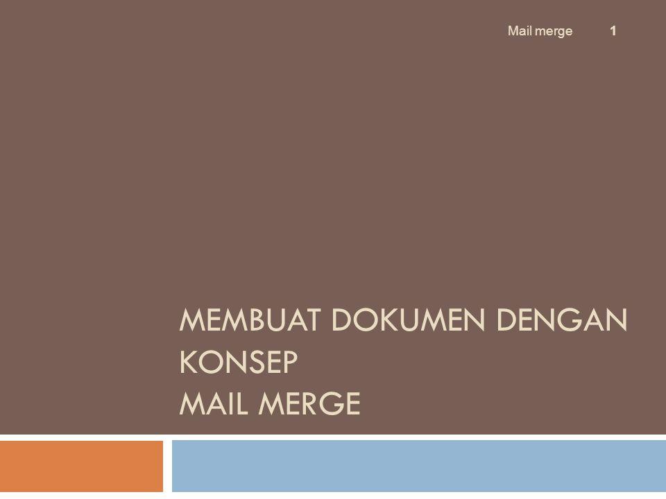 Pendahuluan Mail merge 2 Fasilitas Mail Merge pada Microsoft Office sering digunakan untuk membuat surat-surat seperti: Surat undangan, Surat keputusan, Pemberitahuan, Label undangan Surat peringatan, Sertifikat, Kartu nama, dll Keuntungan yang dapat diperoleh selama menggunakan Mail Merge di antaranya: Pembuatannya lebih cepat jika dibandingkan dengan pembuatan surat satu persatu.