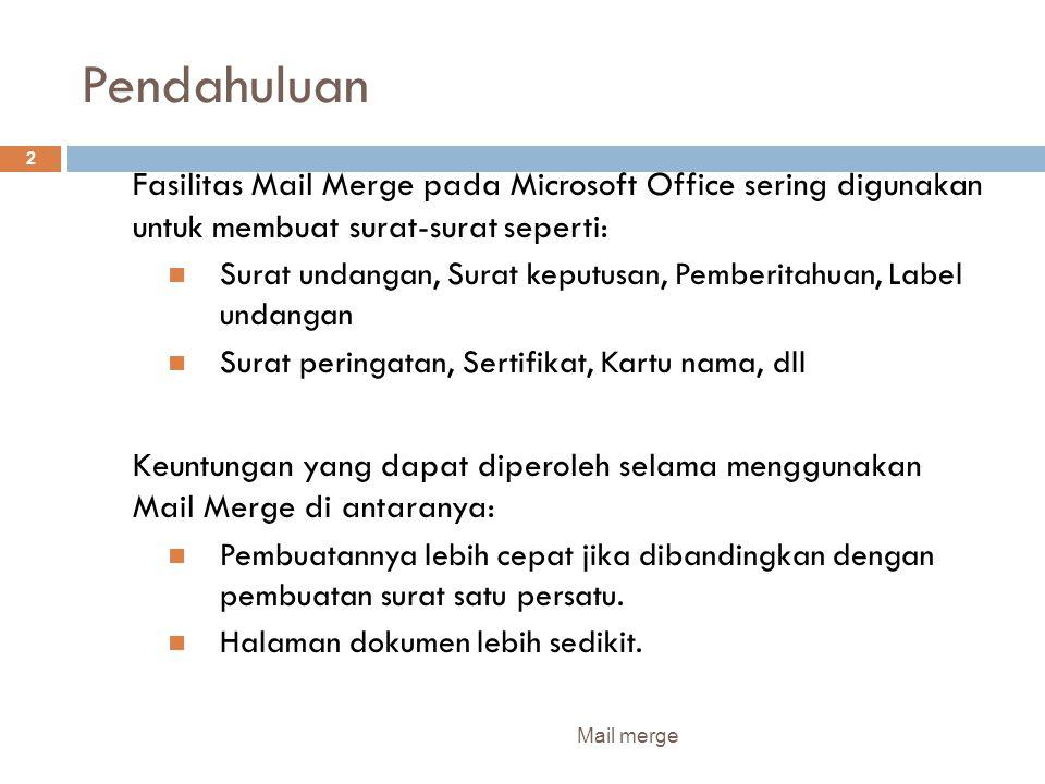Persiapan Mail merge 3 2 dokumen penting dalam pembuatan mail merge yaitu :  Dokumen Master Main dokumen yg berisi surat  Data Source Suatu file yg berisi informasi untuk digabung dalam dokumen master Langkah langkah : 1.