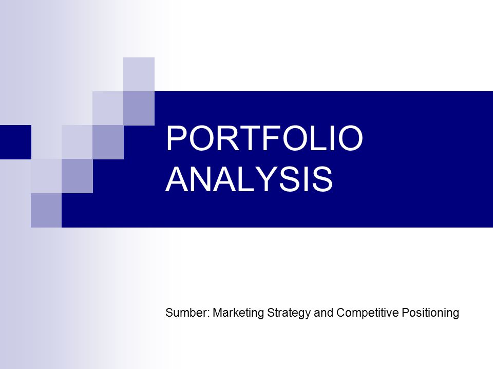 PORTFOLIO ANALYSIS Sumber: Marketing Strategy and Competitive Positioning