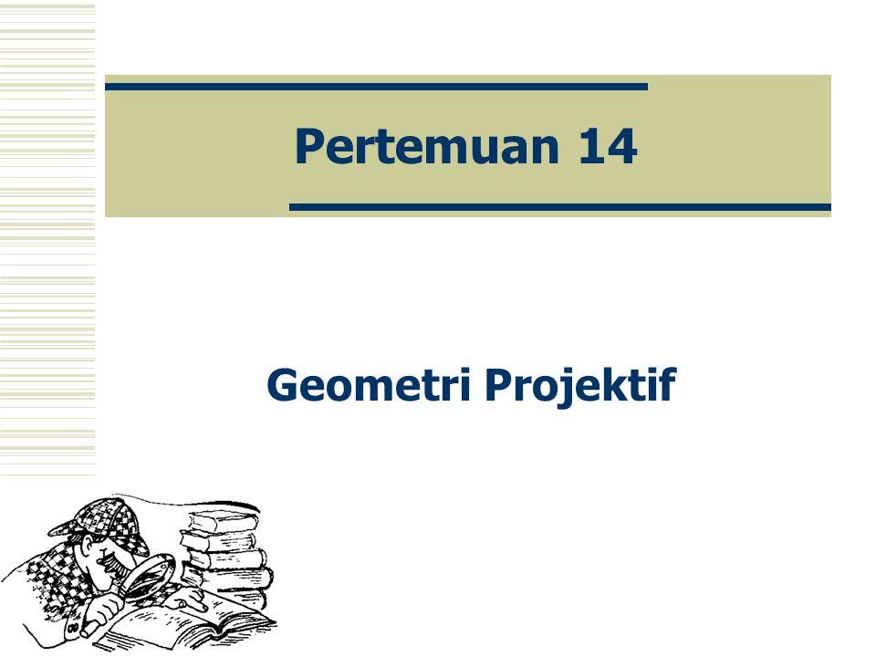 Pertemuan 14 Geometri Projektif