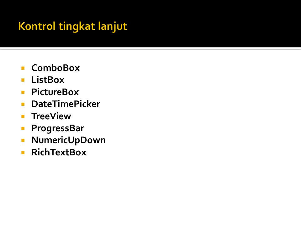  ComboBox  ListBox  PictureBox  DateTimePicker  TreeView  ProgressBar  NumericUpDown  RichTextBox