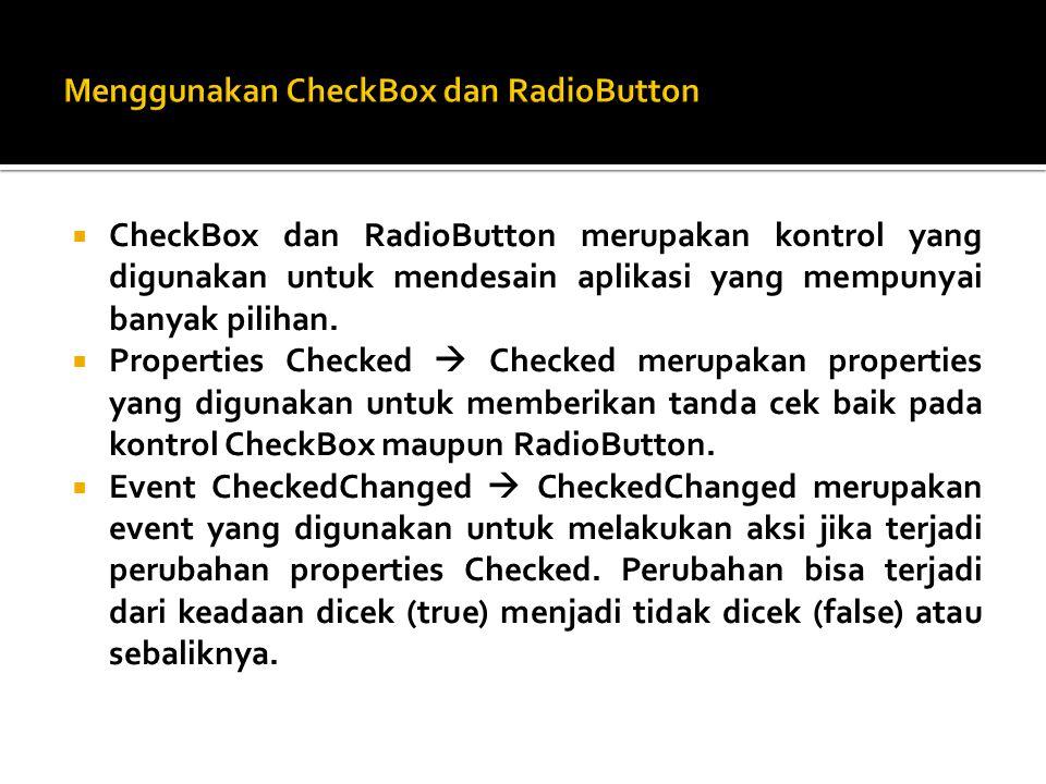  CheckBox dan RadioButton merupakan kontrol yang digunakan untuk mendesain aplikasi yang mempunyai banyak pilihan.  Properties Checked  Checked mer