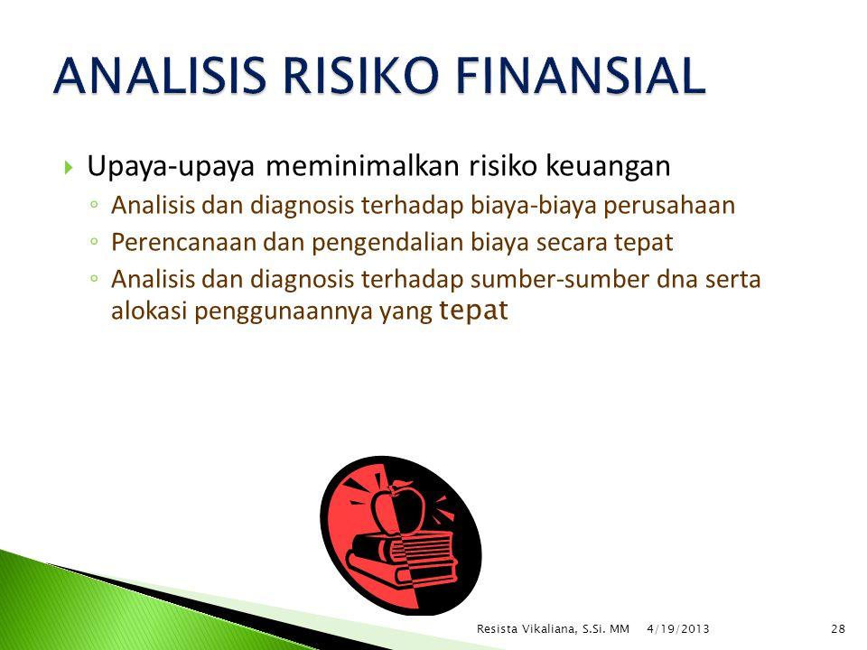  Upaya-upaya meminimalkan risiko keuangan ◦ Analisis dan diagnosis terhadap biaya-biaya perusahaan ◦ Perencanaan dan pengendalian biaya secara tepat