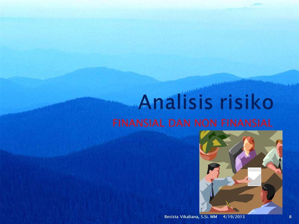  TIPE ANALISIS ◦ Tipe kualitatif ◦ Tipe semi kuantitatif ◦ Tipe kuantitatif ◦ Kombinasi dari tipe-tipe tersebut Analisis kualitatif digunakan untuk melihat gambaran umum level risiko,setelah itu digunakan analisis kuantitatif atau semi kuantitatif untuk lebih merinci risikonya 4/19/2013 9Resista Vikaliana, S.Si.