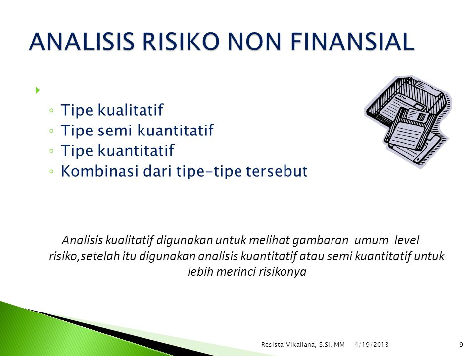  RISIKO SUMBER DAYA MANUSIA ◦ Ketergantungan pada 'figure', pekerja utama/senior/ pekerja inti ◦ Masalah kesejahteraan karyawan 4/19/2013 10Resista Vikaliana, S.Si.