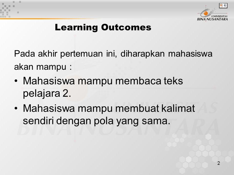 2 Learning Outcomes Pada akhir pertemuan ini, diharapkan mahasiswa akan mampu : Mahasiswa mampu membaca teks pelajara 2.
