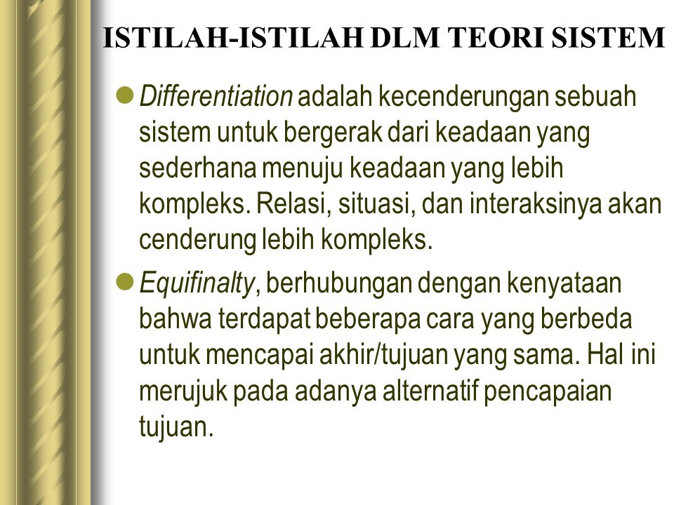 ISTILAH-ISTILAH DLM TEORI SISTEM Differentiation adalah kecenderungan sebuah sistem untuk bergerak dari keadaan yang sederhana menuju keadaan yang leb
