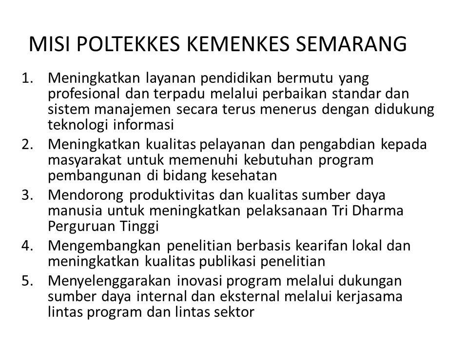 MISI POLTEKKES KEMENKES SEMARANG 1.Meningkatkan layanan pendidikan bermutu yang profesional dan terpadu melalui perbaikan standar dan sistem manajemen