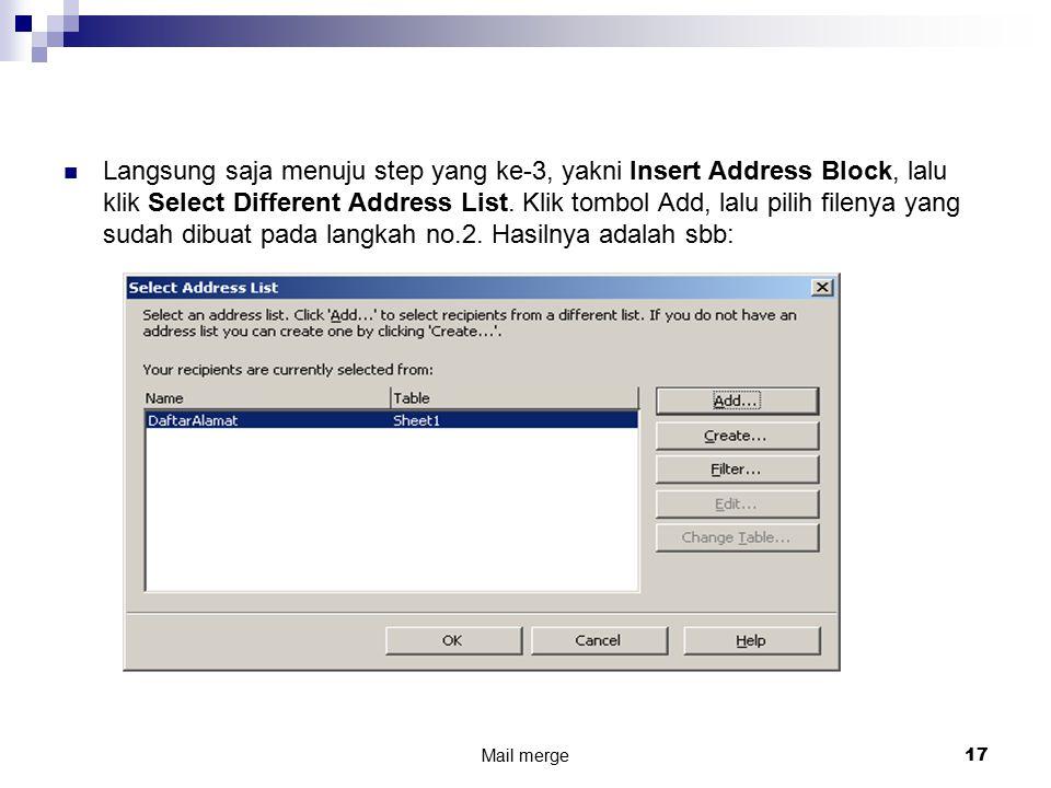 Langsung saja menuju step yang ke-3, yakni Insert Address Block, lalu klik Select Different Address List. Klik tombol Add, lalu pilih filenya yang sud