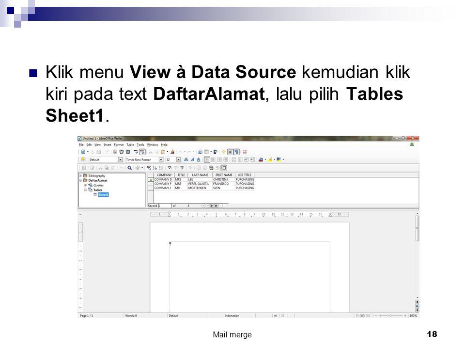 Klik menu View à Data Source kemudian klik kiri pada text DaftarAlamat, lalu pilih Tables Sheet1. Mail merge 18