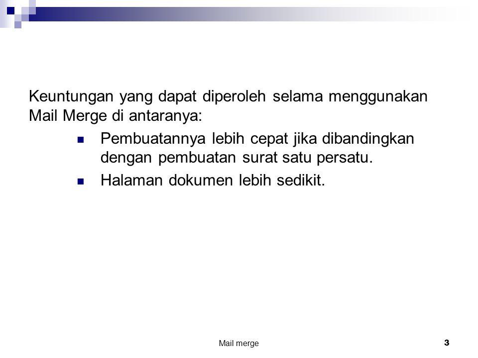 4 Persiapan 2 dokumen penting dalam pembuatan mail merge yaitu : Dokumen Master Main dokumen yg berisi surat Data Source Suatu file yg berisi informasi untuk digabung dalam dokumen master Langkah langkah : 1.