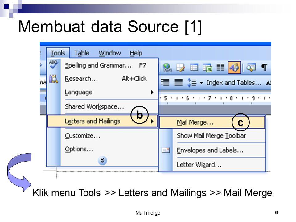 Mail merge 6 Membuat data Source [1] Klik menu Tools >> Letters and Mailings >> Mail Merge b c