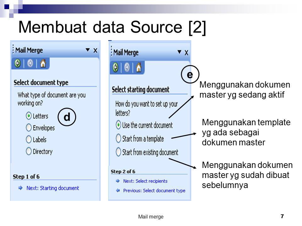 Mail merge 7 Membuat data Source [2] d e Menggunakan dokumen master yg sudah dibuat sebelumnya Menggunakan template yg ada sebagai dokumen master Meng