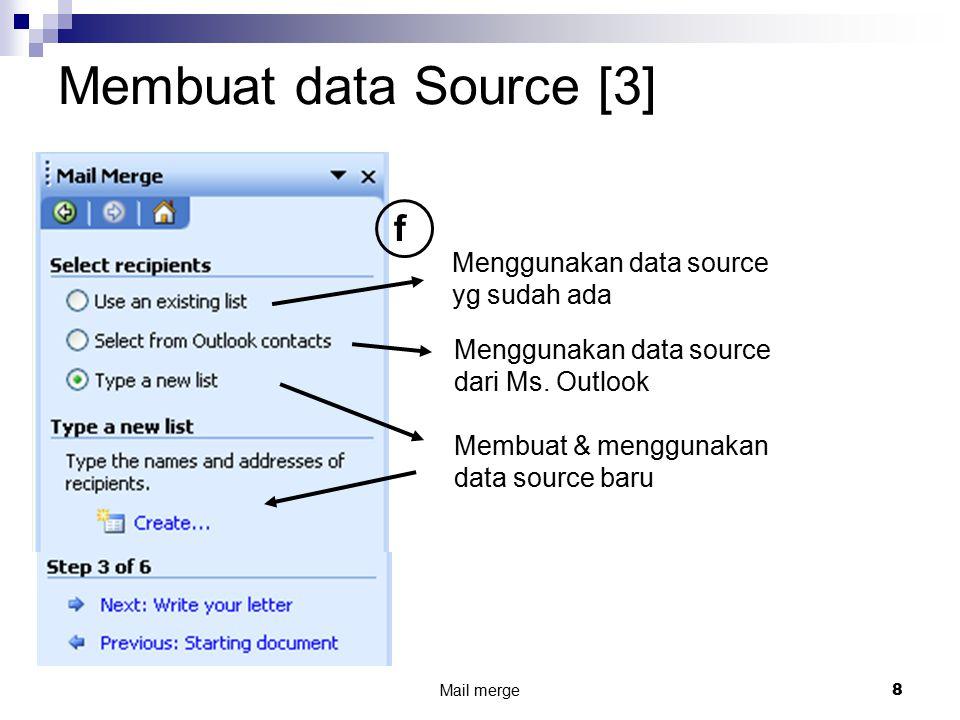Mail merge 8 Membuat data Source [3] Menggunakan data source yg sudah ada Menggunakan data source dari Ms. Outlook Membuat & menggunakan data source b