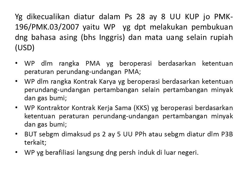 Yg dikecualikan diatur dalam Ps 28 ay 8 UU KUP jo PMK- 196/PMK.03/2007 yaitu WP yg dpt melakukan pembukuan dng bahasa asing (bhs Inggris) dan mata uan